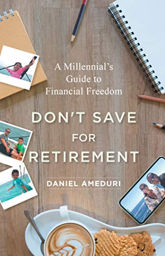 Don't Save for Retirement: Daniel Ameduri - Author Hour